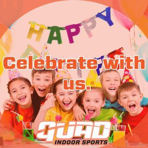 Celebrate your birthday at Quand Indoor Sports